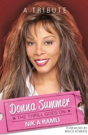 Love to love you: If Donna Summer had lived to see the book, she would have been thrilled with Nik's The Thrill Goes On.